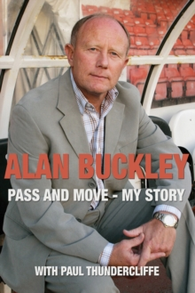 Alan Buckley: Pass and Move : My Story, Hardback Book