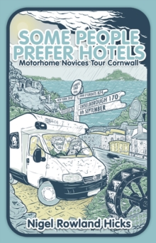 Some People Prefer Hotels : Motorhome Novices Tour Cornwall, Paperback / softback Book