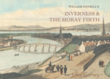 William Daniell's Inverness & the Moray Firth : An Artist's Journey in 1815, Hardback Book