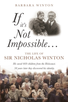 If it's Not Impossible... : The Life of Sir Nicholas Winton, Paperback Book