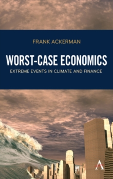 Worst-Case Economics : Extreme Events in Climate and Finance, Hardback Book
