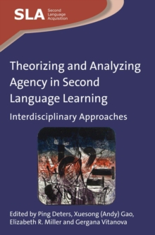 Theorizing and Analyzing Agency in Second Language Learning : Interdisciplinary Approaches, Paperback / softback Book