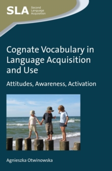 Cognate Vocabulary in Language Acquisition and Use : Attitudes, Awareness, Activation, Paperback / softback Book