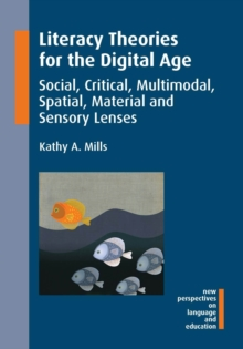 Literacy Theories for the Digital Age : Social, Critical, Multimodal, Spatial, Material and Sensory Lenses, Paperback / softback Book