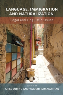 Language, Immigration and Naturalization : Legal and Linguistic Issues, Paperback Book