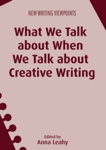 What We Talk About When We Talk About Creative Writing, Paperback Book