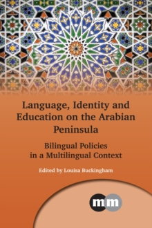 Language, Identity and Education on the Arabian Peninsula : Bilingual Policies in a Multilingual Context, Hardback Book