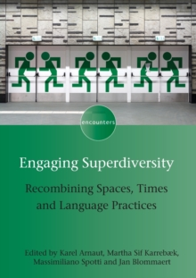 Engaging Superdiversity : Recombining Spaces, Times and Language Practices, Paperback Book