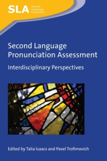 Second Language Pronunciation Assessment : Interdisciplinary Perspectives, Paperback Book