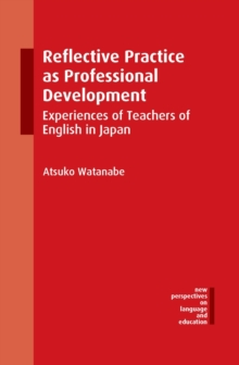 Reflective Practice as Professional Development : Experiences of Teachers of English in Japan, Hardback Book