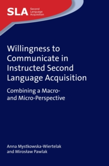 Willingness to Communicate in Instructed Second Language Acquisition : Combining a Macro- and Micro-Perspective, Hardback Book
