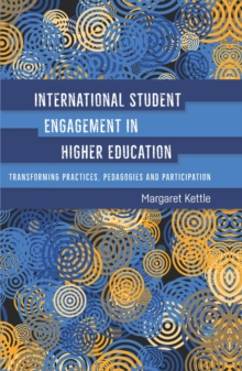 International Student Engagement in Higher Education : Transforming Practices, Pedagogies and Participation, Hardback Book