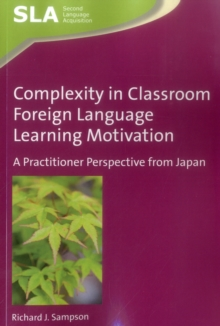 Complexity in Classroom Foreign Language Learning Motivation : A Practitioner Perspective from Japan, Paperback / softback Book