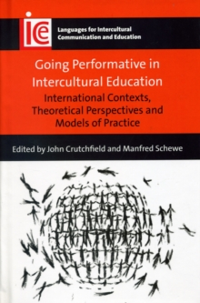 Going Performative in Intercultural Education : International Contexts, Theoretical Perspectives and Models of Practice, Hardback Book