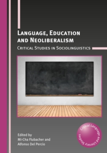 Language, Education and Neoliberalism : Critical Studies in Sociolinguistics, Paperback Book