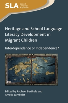 Heritage and School Language Literacy Development in Migrant Children : Interdependence or Independence?, Paperback Book