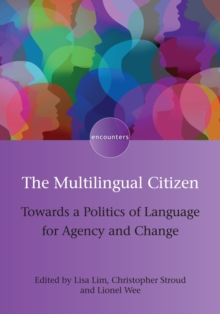The Multilingual Citizen : Towards a Politics of Language for Agency and Change, Hardback Book