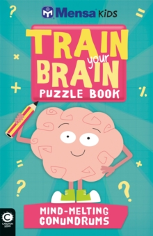 Mensa Train Your Brain: Mind-Melting Conundrums, Paperback Book