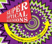 Super Optical Illusions : Bamboozle Your Mind With Optical Illusions That Jump Out of the Page!, Paperback / softback Book