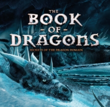 The Book of Dragons: Secrets of the Dragon Domain, Paperback / softback Book