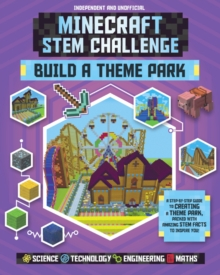 Minecraft STEM Challenge - Build a Theme Park : A step-by-step guide packed with STEM facts, Paperback / softback Book