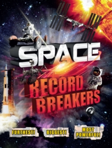 Space Record Breakers : Furthest! Biggest! Most Powerful!, Paperback / softback Book