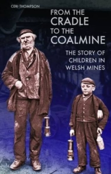 From the Cradle to the Coalmine : The Story of Children in Welsh Mines, Paperback / softback Book
