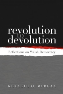 Revolution to Devolution : Reflections on Welsh Democracy, Paperback Book