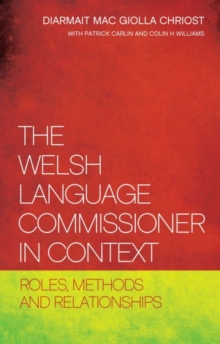 The Welsh Language Commissioner in Context : Roles, Methods and Relationships, Paperback Book