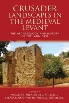 Crusader Landscapes in the Medieval Levant : The Archaeology and History of the Latin East, Hardback Book