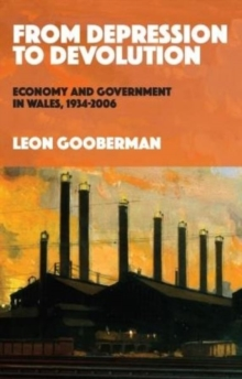 From Depression to Devolution : Economy and Government in Wales, 1934-2006, Paperback / softback Book