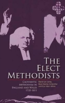 The Elect Methodists : Calvinistic Methodism in England and Wales, 1735-1811, Paperback Book