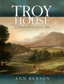 Troy House : A Tudor Estate Across Time, Hardback Book
