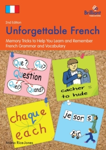 Unforgettable French, 2nd Edition : Memory Tricks to Help You Learn and Remember French Grammar and Vocabulary, Paperback / softback Book