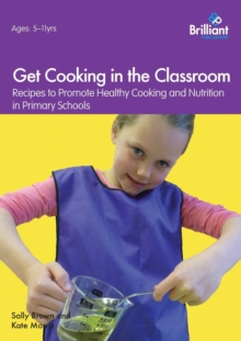Get Cooking in the Classroom : Recipes to Promote Healthy Cooking and Nutrition in Primary Schools, Paperback Book