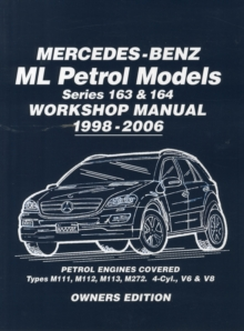 Mercedes-Benz ML Petrol Models Workshop Manual 1998-2006 : Covers: Series 163 & 164 Petrol Engines - M111, M112, M113, M272, Paperback Book
