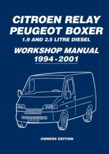 Citroen Relay Peugeot Boxer 1.9 and 2.5 Litre Diesel Workshop Manual 1994-2001, Paperback / softback Book