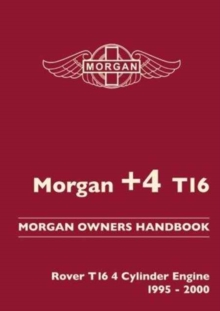 Morgan +4 T16 Morgan Owners Handbook : Rover T16 4 Cylinder Engine 1995-2000, Paperback Book