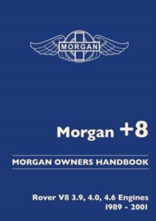 Morgan +8 Morgan Owners Handbook : Rover V8 3.9, 4.0, 4.6 Engines 1989-2001, Paperback Book