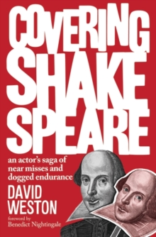 Covering Shakespeare : An Actor's Saga of Near Misses and Dogged Endurance, Paperback Book