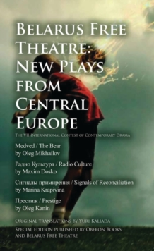Belarus Free Theatre: New Plays from Central Europe : The VII International Contest of Contemporary Drama, Paperback Book