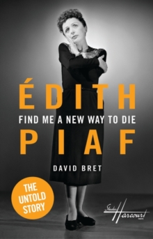 Find Me a New Way to Die: Edith Piaf - The Untold Story, Hardback Book