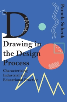Drawing in the Design Process : Characterising Industrial and Educational Practice, Hardback Book