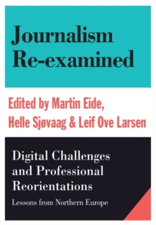 Journalism Re-Examined : Digital Challenges and Professional Orientations (Lessons from Northern Europe), Paperback Book