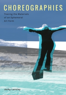 Choreographies : Tracing the Materials of an Ephemeral Art Form, Paperback / softback Book