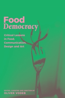 Food Democracy : Critical Lessons in Food, Communication, Design and Art, Paperback Book