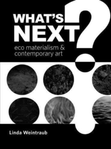 What's Next? : Eco Materialism and Contemporary Art, Paperback / softback Book