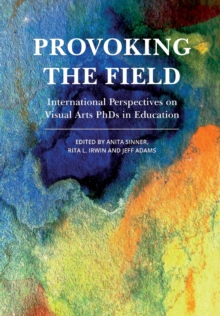 Provoking the Field : International Perspectives on Visual Arts PhDs in Education, Paperback / softback Book
