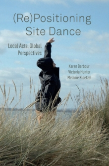 (re)Positioning Site Dance : Local Acts, Global Perspectives, Hardback Book