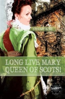Long Live Mary, Queen of Scotts!, Paperback / softback Book